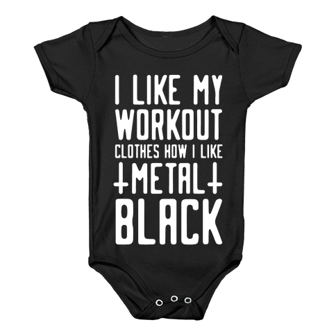 I Like My Workout Clothes How I Like My Metal. Black Baby Onesy