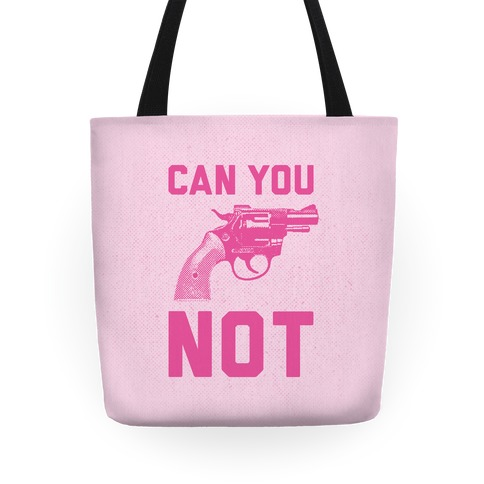 Can You Not? (Pink Gun) Tote