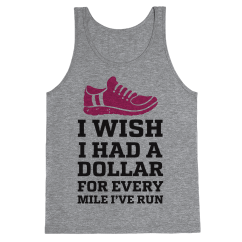 I Wish I Had a Dollar for Every Mile I've Run Tank Top