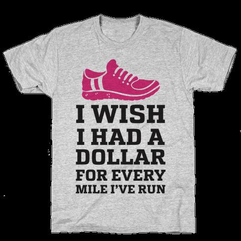I Wish I Had a Dollar for Every Mile I've Run Mens T-Shirt