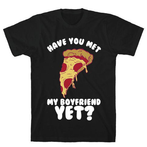 Have You Met My Boyfriend Yet? Mens T-Shirt