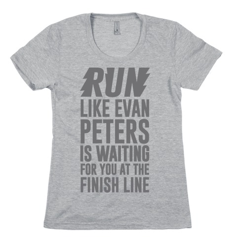 Run Like Evan Peters Is Waiting For You At The Finish Line Womens T-Shirt