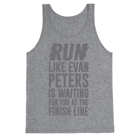 Run Like Evan Peters Is Waiting For You At The Finish Line Tank Top