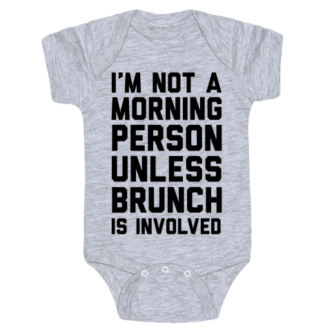 I'm Not A Morning Person Unless Brunch Is Involved Baby Onesy