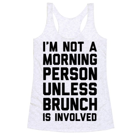 I'm Not A Morning Person Unless Brunch Is Involved Racerback Tank Top