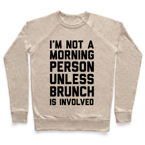 I'm Not A Morning Person Unless Brunch Is Involved Pullover