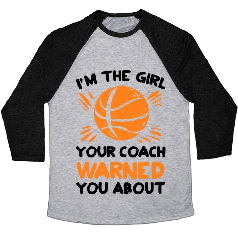 I'm The Girl Your Coach Warned You About (Basketball) Baseball Tee