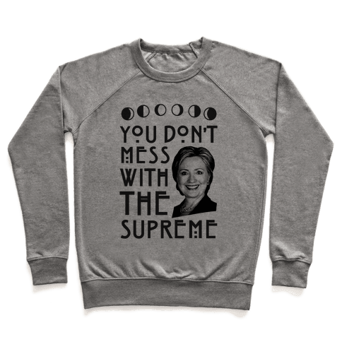 You Don't Mess With The Supreme Pullover