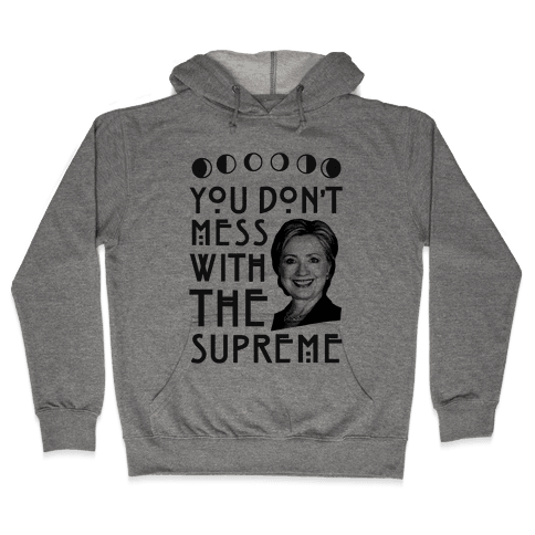 You Don't Mess With The Supreme Hooded Sweatshirt