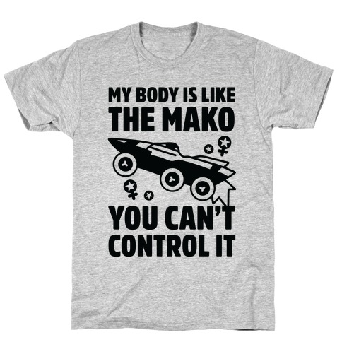 My Body Is Like the Mako T-Shirt