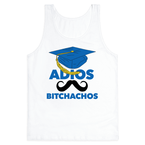 Adios Bitchachos (Graduate Edition) Tank Top