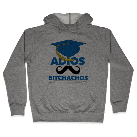 Adios Bitchachos (Graduate Edition) Hooded Sweatshirt