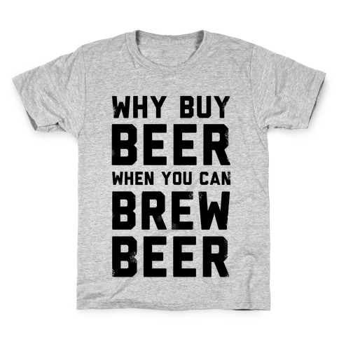 Why Buy Beer When You Can Brew Beer Kids T-Shirt