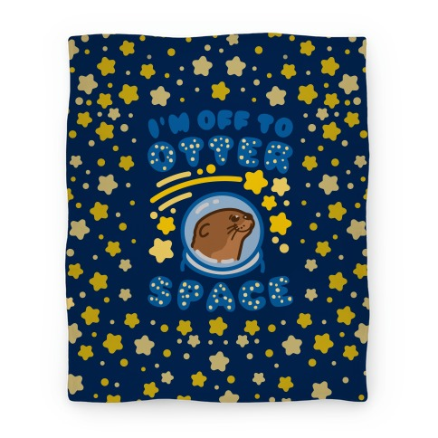 I'm Off To Otter Space Blanket