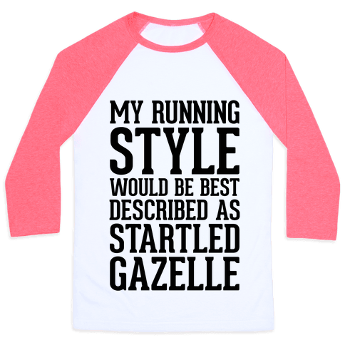 My Running Style Would Be Best Described As Startled Gazelle Baseball Tee