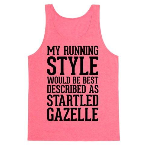 a194e9cdc0730 My Running Style Would Be Best Described As Startled Gazelle Tank ...