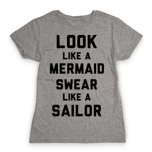 Look Like A Mermaid Swear Like A Sailor Womens T-Shirt