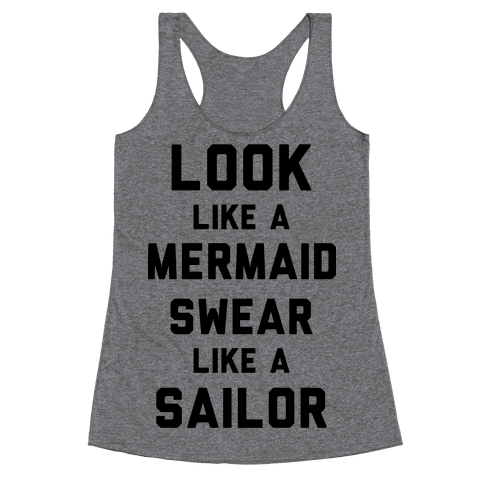 Look Like A Mermaid Swear Like A Sailor Racerback Tank Top