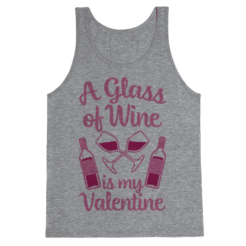 A Glass Of Wine Is My Valentine Tank Top