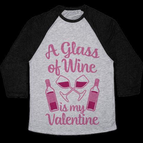 A Glass Of Wine Is My Valentine Baseball Tee