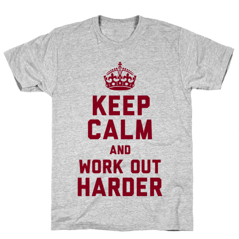 Keep Calm and Work Out Harder Mens T-Shirt