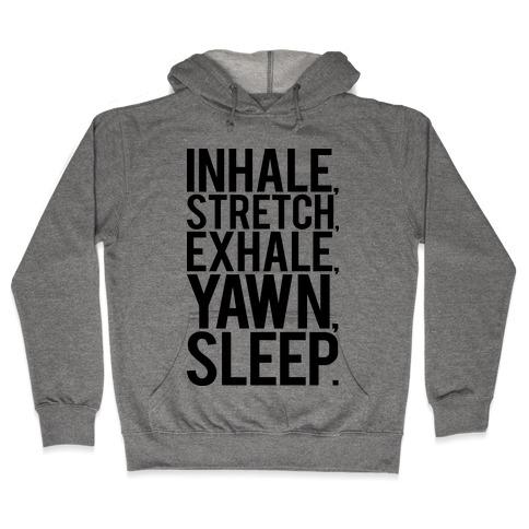 Inhale, Stretch, Exhale, Yawn, Sleep. Hooded Sweatshirt