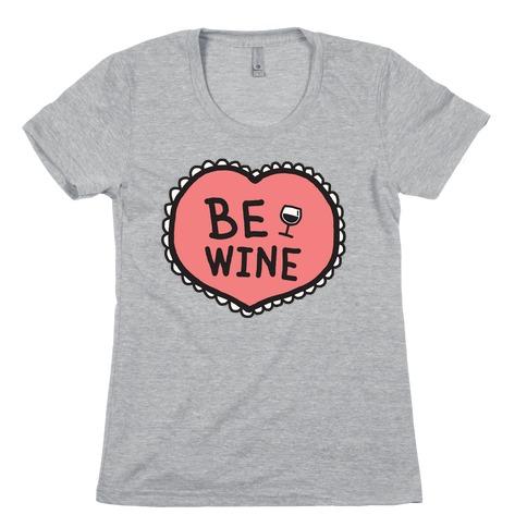 Be Wine Womens T-Shirt
