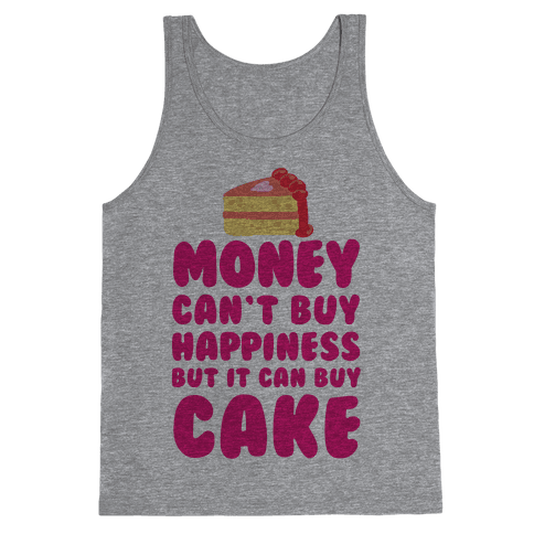 Money Can't Buy Happiness But It Can Buy Cake Tank Top