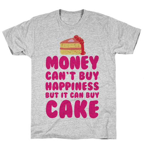 Money Can't Buy Happiness But It Can Buy Cake Mens T-Shirt