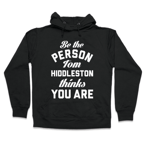Be The Person Tom Hiddleston Thinks You Are Hooded Sweatshirt