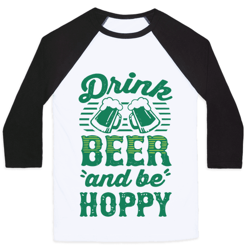 Drink Beer And Be Hoppy Baseball Tee