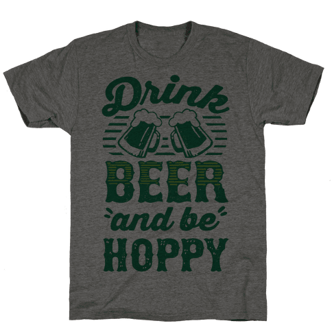 Drink Beer And Be Hoppy Mens T-Shirt