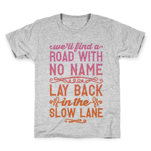 Find A Road With No Name, Lay Back In The Slow Lane Kids T-Shirt