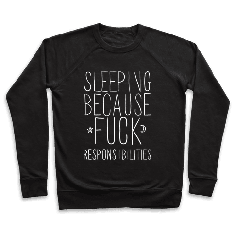 Sleeping Because F*** Responsibilities Pullover