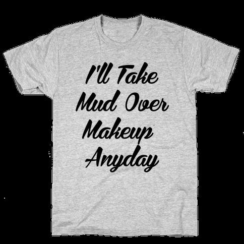 I'll Take Mud Over Makeup Anyday Mens T-Shirt