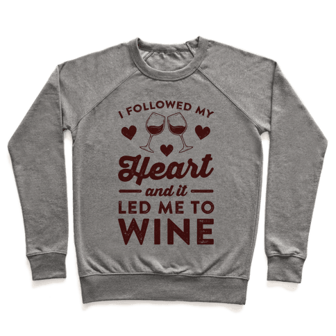 I Followed My Heart And It Led Me To Wine Pullover