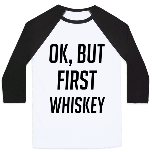 Ok But First Whiskey Baseball Tee