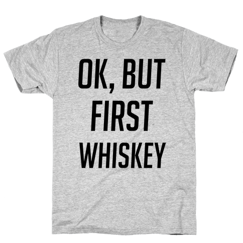 Ok But First Whiskey Mens T-Shirt