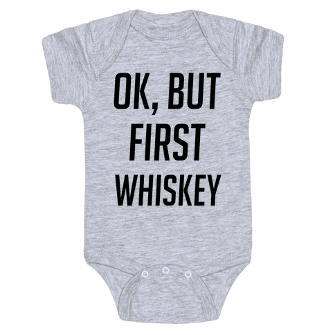 Ok But First Whiskey Baby Onesy