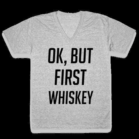 Ok But First Whiskey V-Neck Tee Shirt