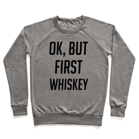 Ok But First Whiskey Pullover