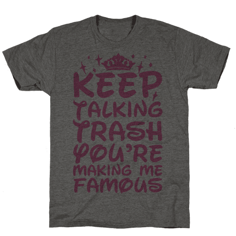 Keep Talking Trash You're Making Me Famous Mens T-Shirt