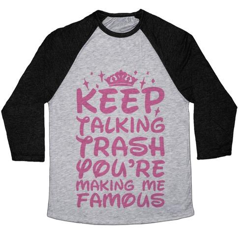 Keep Talking Trash You're Making Me Famous Baseball Tee