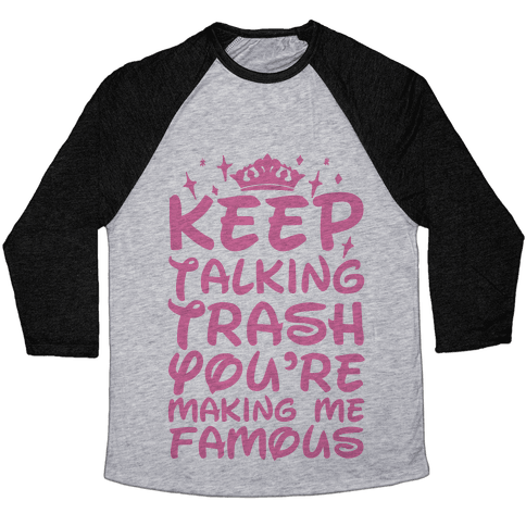 Keep Talking Trash You're Making Me Famous Baseball Tee