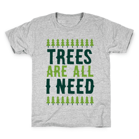 Trees Are All I Need Kids T-Shirt