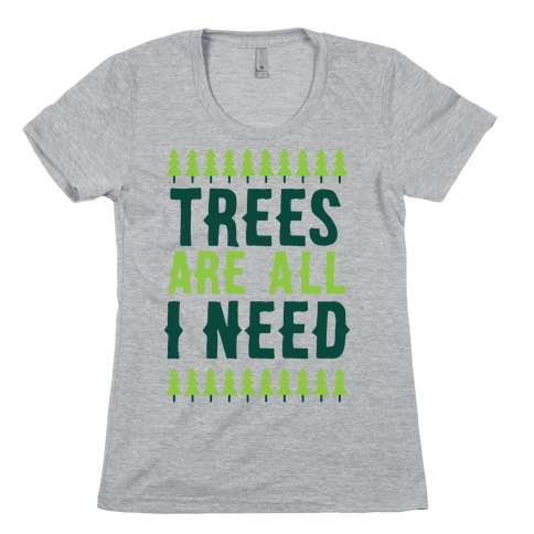 Trees Are All I Need Womens T-Shirt