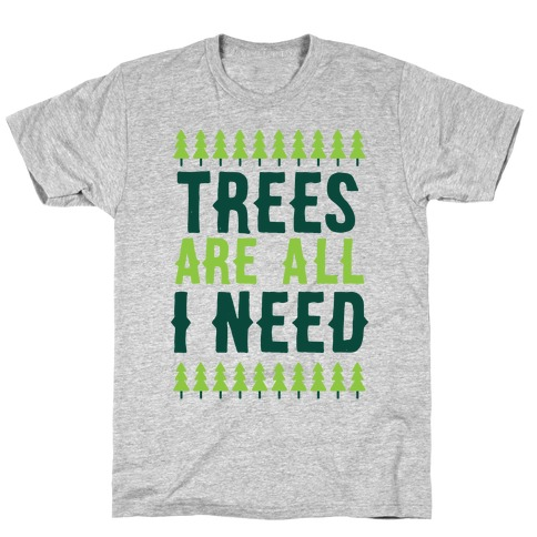 Trees Are All I Need T-Shirt