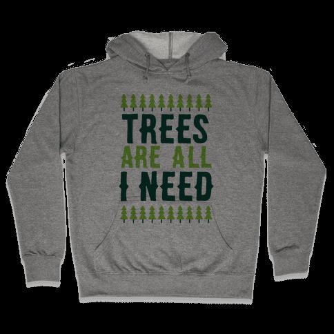 Trees Are All I Need Hooded Sweatshirt