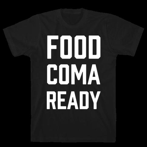 Food Coma Ready Mens T-Shirt