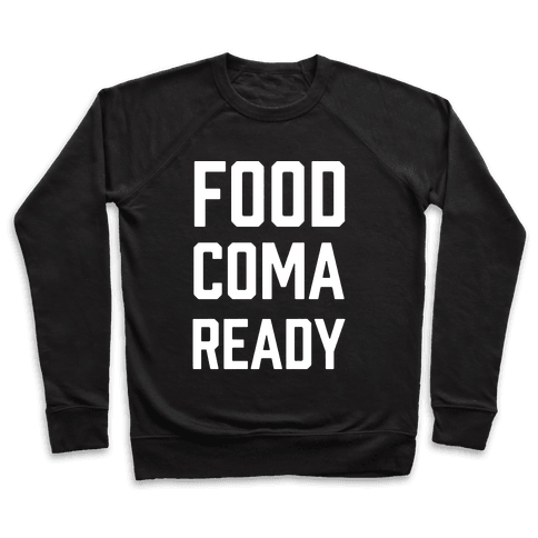 Food Coma Ready Pullover